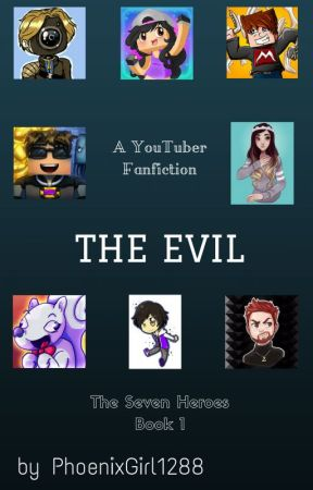 The Evil ~ YouTuber Fanfiction ~ (Book 1 of the Arcane Powers) by PhoenixWritesFics