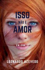Isso Não É Amor by LeoAzvdo