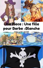 ONE PIECE: Une Fille Pour Barbe blanche  by MCamilleGguez