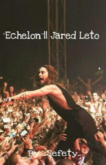 ~Echelon~ || Jared Leto