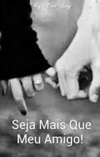 Seja Mais Que Meu Amigo!  by -Criz-Lay-