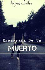 Enamorada De Un Muerto (jos canela) by Alejandra_guillen