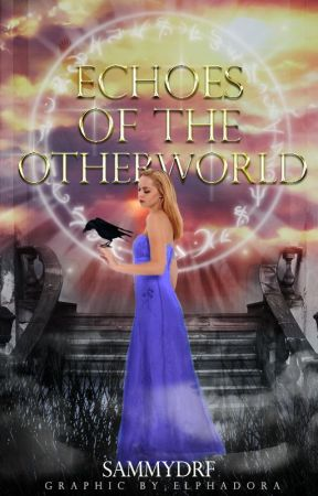 Echoes of the Otherworld (#Wattys2016) by sammydrf