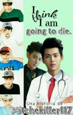 I Think I Am Going To Die || EXO by MitcheKiller117