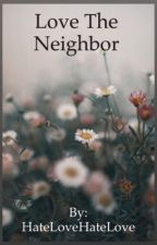 Love The Neighbor by HateLoveHateLove