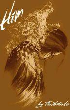 Him  [ A Werewolf Tale ] by TheWriterLiz