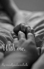 With Me.  {Sequel To Stay} by sociallyawkwardhello
