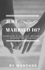 Just Married 16??? by wandadk12