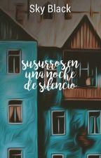 Susurros en una noche de silencio [Relatos] by Sky_Black1999