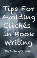 Tips For Avoiding Clichés In Book Writing by AubreyParsons