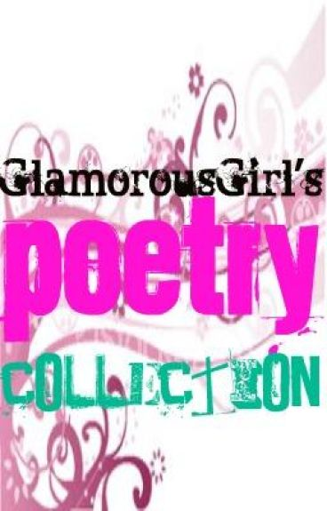 GlamorousGirl's Poetry Collection