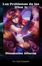 Los Problemas de las Winx 3: Dimensión Alterna  by Bloom1371