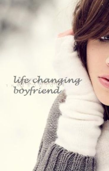 life changing boyfriend