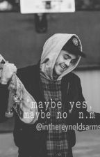 """maybe yes,maybe no"" Nate Maloley by inthereynoldsarms"