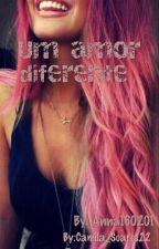 Um Amor Diferente  by Camila_Soares22