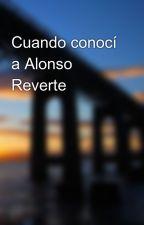 Cuando conocí a Alonso Reverte by franciapgonzalez