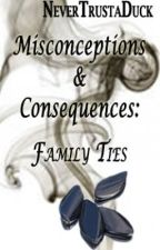Misconceptions & Consequences: Family Ties by NeverTrustaDuck
