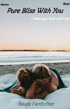Pure Bliss With You ✔ by StrawberryNugget