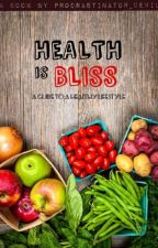 Health is Bliss | ✓ #Wattys2018 by Procrastinator_Devil