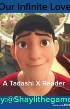 Our Infinite Love (A Tadashi X Reader) (*COMPLETE*) by ShayGamer