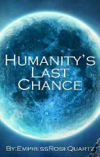 Humanity's Last Chance by EmpressRoseQuartz