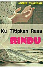 Ku Titipkan Rasa Rindu by annursyakirah97