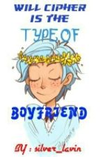 Will Cipher Is The Type Of Boyfriend by Silver_Lavin