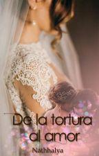 De La Tortura Al Amor by nathhalya
