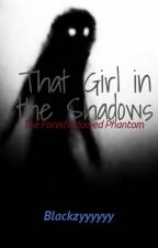 That Girl In The Shadows: The Foreshadowed Phantom by Blackzyyyyyy