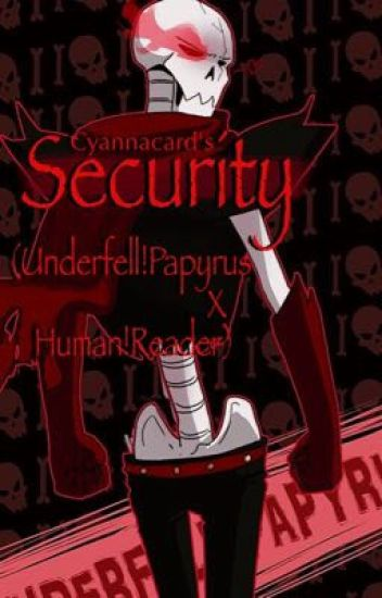 •~Security~•{UnderFell!Papyrus x Human!Reader}