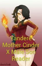 Yandere Mother Cinder X Male Son Reader by Boogiethehedgehog