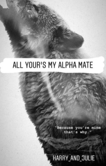 All Your's My Alpha Mate