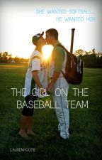 The Girl on the Baseball Team (SLOWLY EDITING) by laurenhoop8