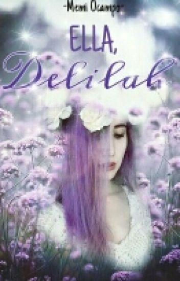 Ella, Delilah.