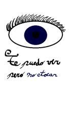 Te puedo ver pero no tocar.(Pausada) by The_glass_boy
