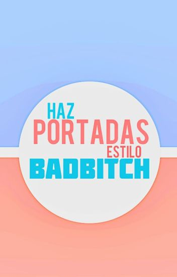 Haz Portadas Estilo: BadBitch