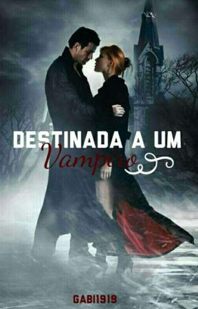 Destinada A Um Vampiro by Gabi1919
