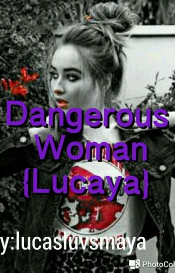 Dangerous Woman (Lucaya)