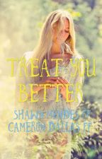 Treat You Better by mrs-mendesdallas