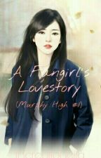 A FANGIRL'S LOVESTORY (Murphy High #1) ✔ by thereallouella