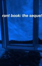 rant book: the sequel  by partyywiththedevil