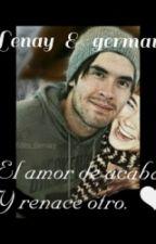German Y Lenay (Gernay) || El Amor Se Acaba Y Renace Otro.❤   by esmeraldaluna28
