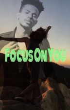 Focus On You by TheWavyQueen