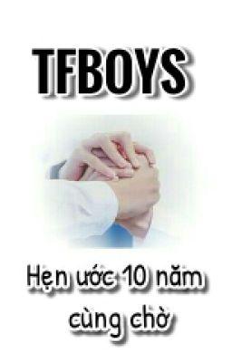 TFBoys - Hạnh Phúc 10 Năm Cùng Chờ