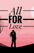 All, For Love (End) by Kyukim162