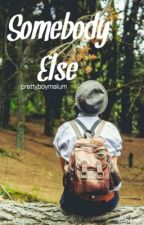 Somebody Else (Malum AU) by prettyboymalum