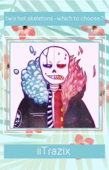 Two Hot Skeletons - which to Choose?《 Gaster!Sans X Reader X UnderFell!Sans 》