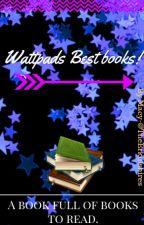 Wattpads Best Books! by TheErkinshires