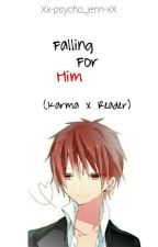 Falling For Him [Karma X Reader] by Xx-psycho_jenn-xX