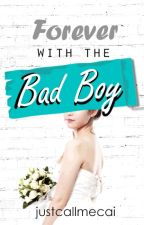 Forever with the Bad Boy (PUBLISHED UNDER PSICOM) by justcallmecai